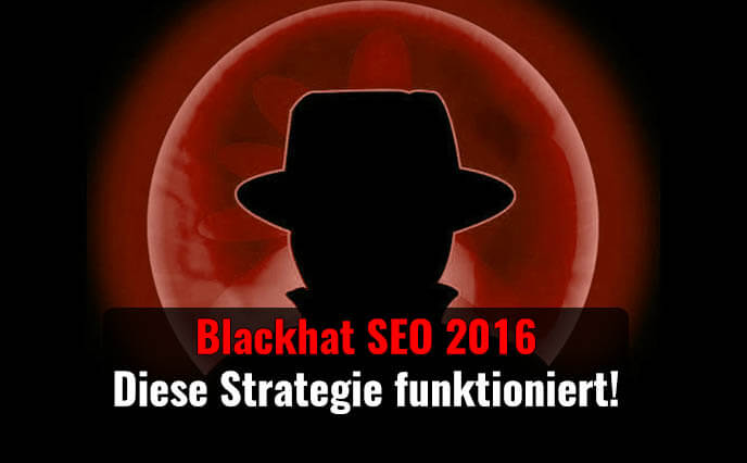 Blackhat SEO 2017 – Diese Strategie funktioniert!