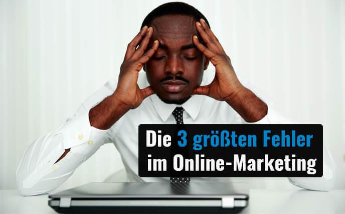 Die 3 größten Fehler im Online Marketing