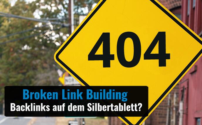 Broken Link Building – Backlinks auf dem Silbertablett?